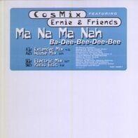 CosMix Featuring Ernie & Friends - Ma Na Ma Nah (Ba-Dee-Bee-Dee-Bee)