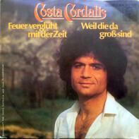 Costa Cordalis - Feuer Verglüht Mit Der Zeit / Weil Die Da Groß Sind