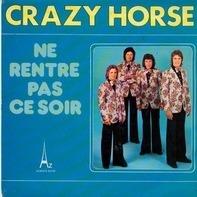 Crazy Horse - Ne Rentre Pas Ce Soir / Pas La Peine