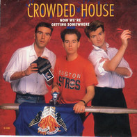 Crowded House - Now We're Getting Somewhere