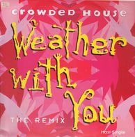 Crowded House - Weather With You (The Remix)