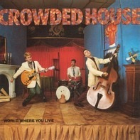 Crowded House - World Where You Live