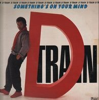 'D' Train, D-Train - Something's On Your Mind