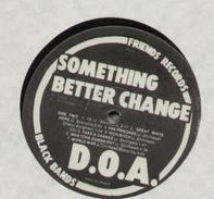 D.o.a. - Something Better Change