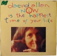 Daevid Allen - Now Is the Happiest Time of Your Life