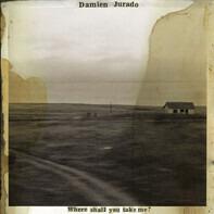Damien Jurado - Where Shall You Take Me?
