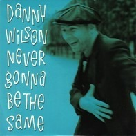 Danny Wilson - Never Gonna Be The Same