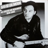 David Gilmour - All Lovers Are Deranged / Blue Light