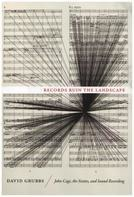 David Grubbs - Records Ruin the Landscape: John Cage, the Sixties, and Sound Recording