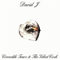 David J - Crocodile Tears and the Velvet Cosh