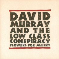 David Murray & Low Class Conspiracy - Flowers for Albert