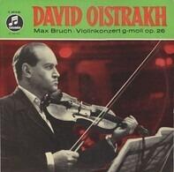 Max Bruch / David Oistrakh - Violinkonzert G-moll Op. 26 (Konzert Für Violine Und Orchester Nr. 1 G-moll Op. 26)