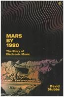 David Stubbs - Mars by 1980: The Story of Electronic Music