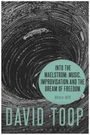 David Toop - Into the Maelstrom: Music, Improvisation and the Dream of Freedom: Before 1970