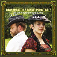 Dawn McCarthy & Bonnie 'Prince' Billy - What the Brothers Sang