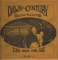 Dawn Of The Century Ragtime Orchestra - This One's For Art
