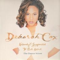 Deborah Cox - Nobody's Supposed To Be Here (The Dance Mixes)