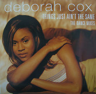 Deborah Cox - Things Just Ain't The Same - The Dance Mixes