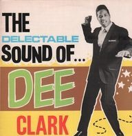 Dee Clark - The Delectable Sound Of Dee Clark