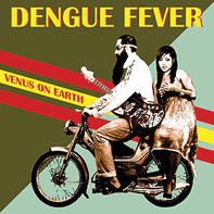DENGUE FEVER - Venus on Earth