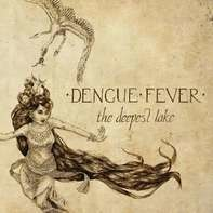Dengue Fever - Deepest Lake
