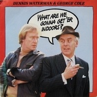 Dennis Waterman & George Cole - What Are We Gonna Get 'Er Indoors?