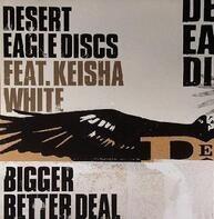 Desert Eagle Discs Feat. Keisha White - Bigger Better Deal