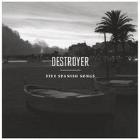 Destroyer - Five Spanish Songs -Mlp-