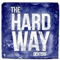 Dexters - The Hard Way