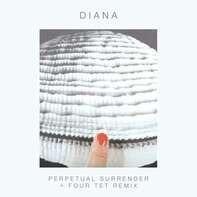Diana - Perpetual Surrender + Four Tet Remix