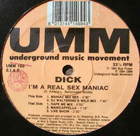 Dick - I'm a real sex maniac