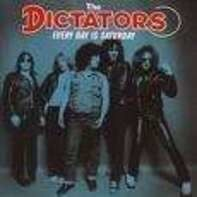 DICTATORS - EVERY DAY IS A SATURDAY