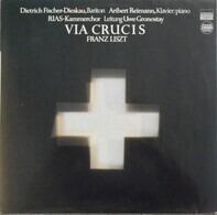 Franz Liszt/ Dietrich Fischer-Dieskau , Aribert Reimann , RIAS-Kammerchor , Uwe Gronostay - Via Crucis