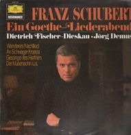 Dietrich Fischer-Dieskau, Jörg Demus - Franz Schubert - Ein Goethe-Liederabend