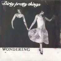 Dirty Pretty Things - Wondering