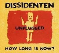 DISSIDENTEN - How Long Is Now?Unplugged