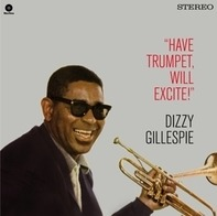 Dizzy Gillespie - Have Trumpet, Will Excite