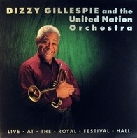 Dizzy Gillespie And The United Nation Orchestra - Live At The Royal Festival Hall