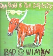 DM Bob & The Deficits! - Bad With Wimen