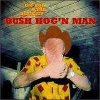 DM Bob & The Deficits! - Bush Hog'n Man