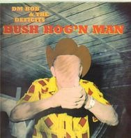 DM Bob & The Deficits! - Bush Hog'n Man