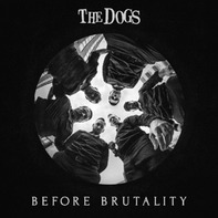 Dogs - Before Brutality