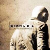 Dominique A - Sur Nos Forces Motrices