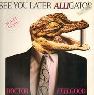 Dr. Feelgood - See You Later Alligator
