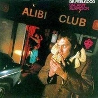 Dr. Feelgood - Sneakin' Suspicion