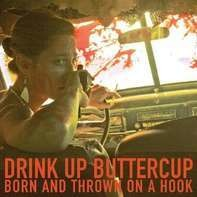 Drink Up Buttercup - Born & Thrown On a Hook