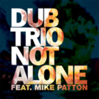 Dub trio feat. Mike Patton - not alone