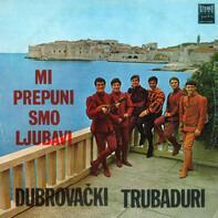 Dubrovački Trubaduri - Mi Prepuni Smo Ljubavi