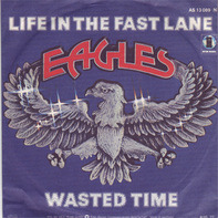Eagles - Life In The Fast Lane / Wasted Time
