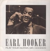 Earl Hooker - Play Your Guitar, Mr. Hooker